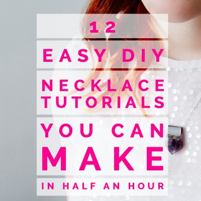 12 Easy DIY Necklace Tutorials you can Make in Half an Hour