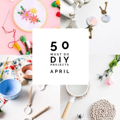 50 Must do DIY Projects from April